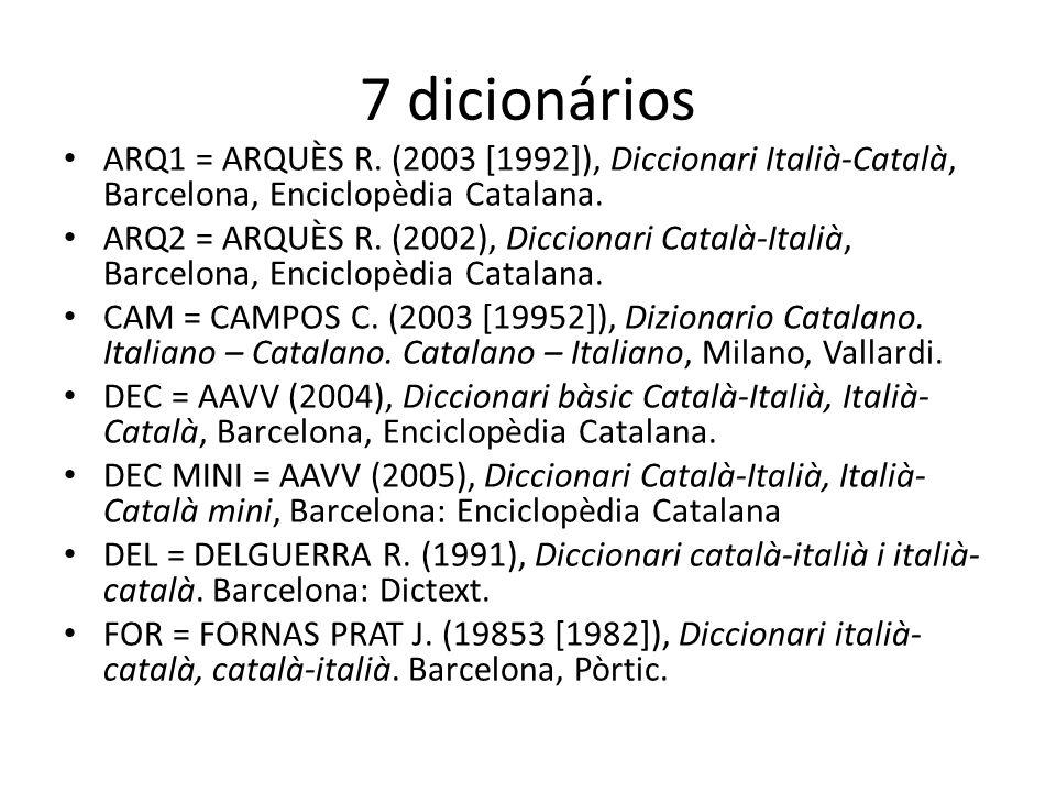 7 dicionários ARQ1 = ARQUÈS R. (2003 [1992]), Diccionari Italià-Català, Barcelona, Enciclopèdia Catalana.